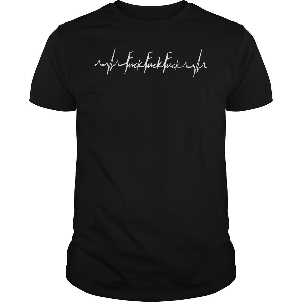 Fuck Fuck Fuck In My Heartbeat Shirt