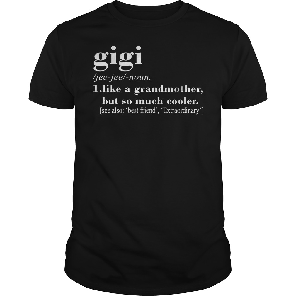 Gigi Definition Like A Grandmother But So Much Cooler Shirt