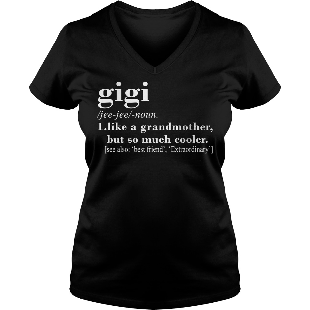 Gigi definition like a grandmother but so much cooler shirt Ladies V-Neck