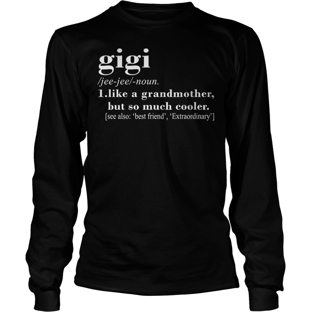Gigi definition like a grandmother but so much cooler shirt Longsleeve Tee Unisex