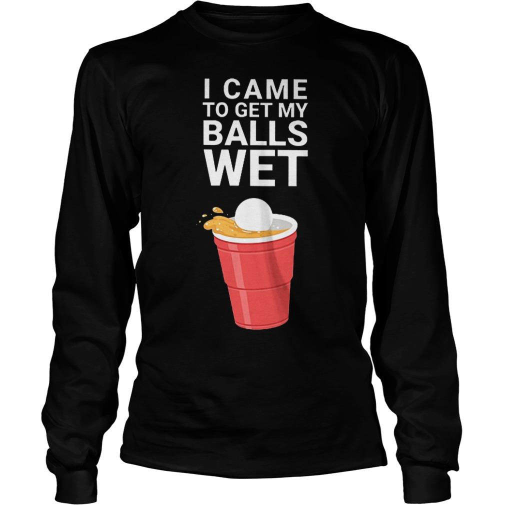 I came to get my balls wet shirt Longsleeve Tee Unisex