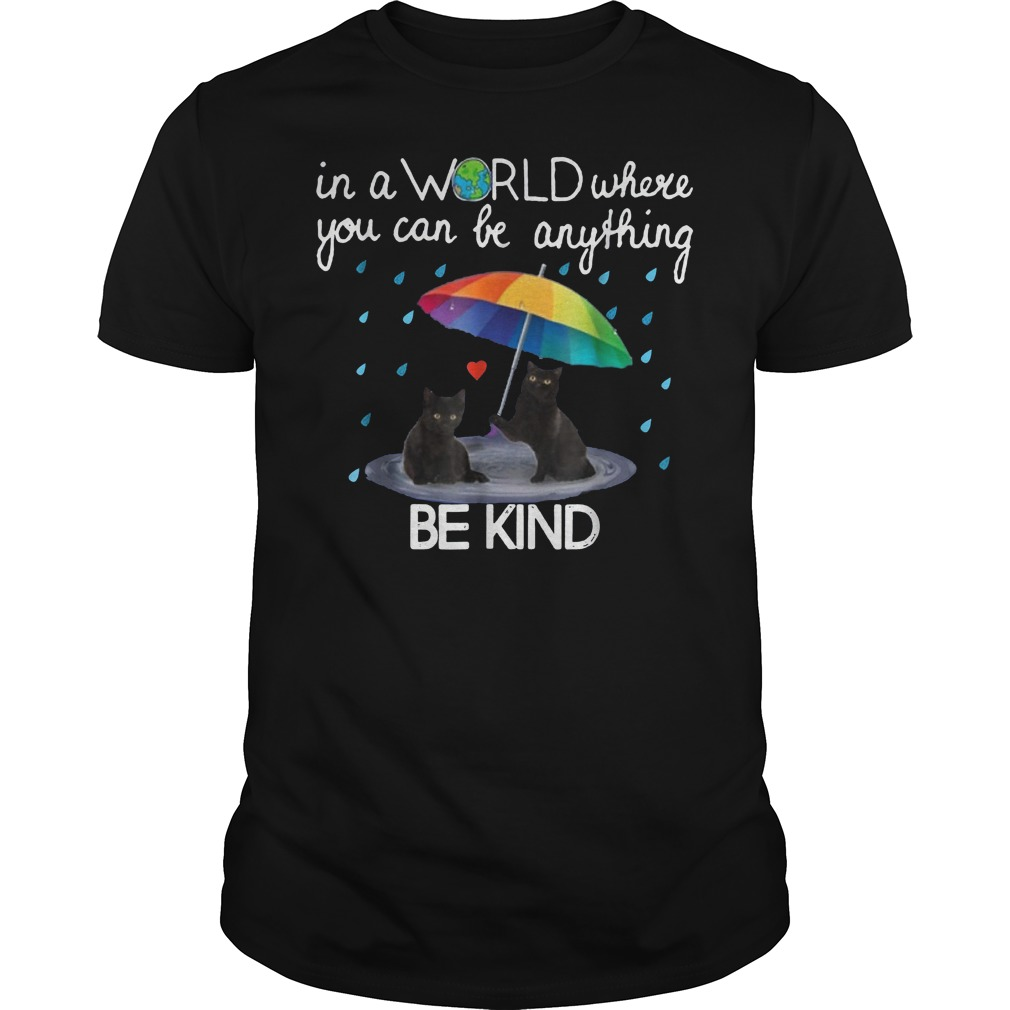 In a world where you can be anything be kind black cat shirt