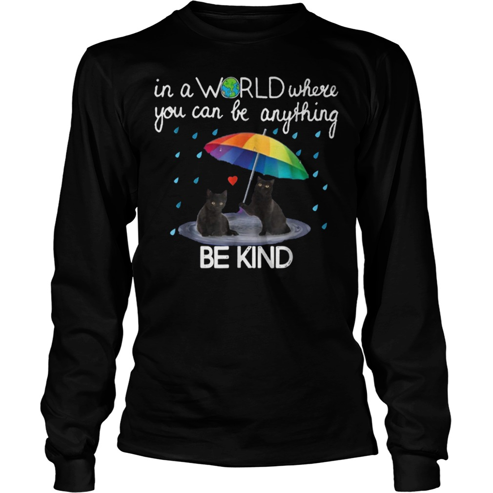 In a world where you can be anything be kind black cat shirt Longsleeve Tee Unisex