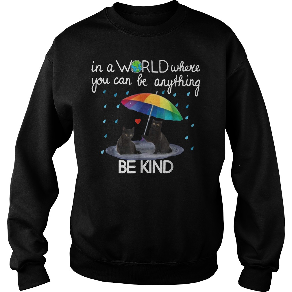 In a world where you can be anything be kind black cat shirt Sweatshirt Unisex