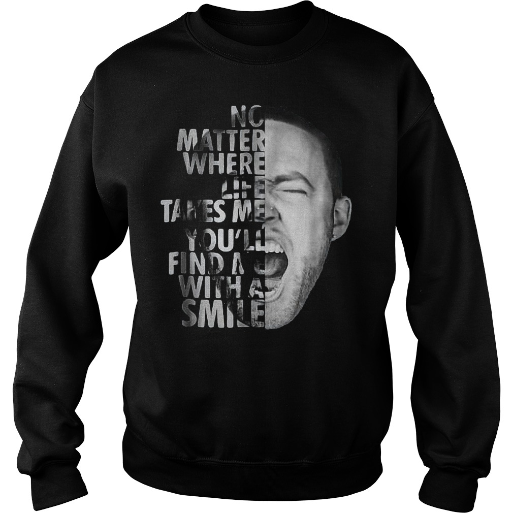 Mac Miller No matter where life takes me you'll find me with a smile shirt Sweatshirt Unisex
