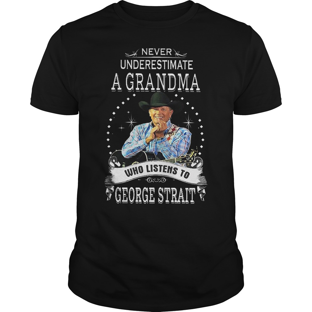 Never underestimate a grandma who listens to George Strait shirt