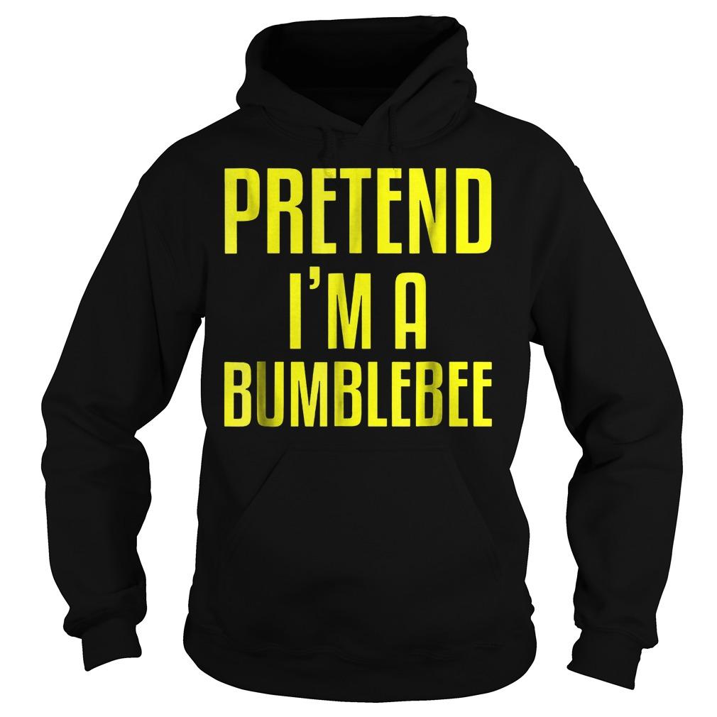 Pretend i'm a bumblebee shirt Hoodie
