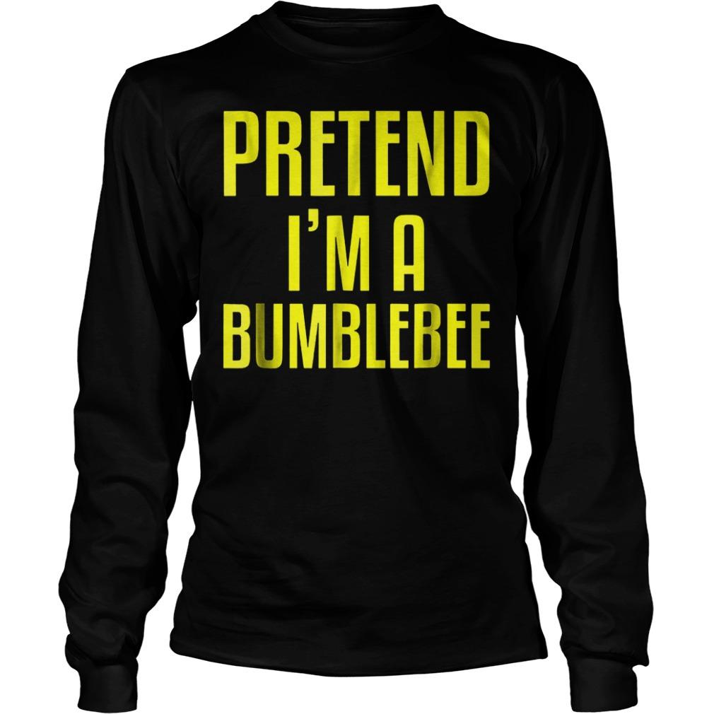 Pretend i'm a bumblebee shirt Longsleeve Tee Unisex