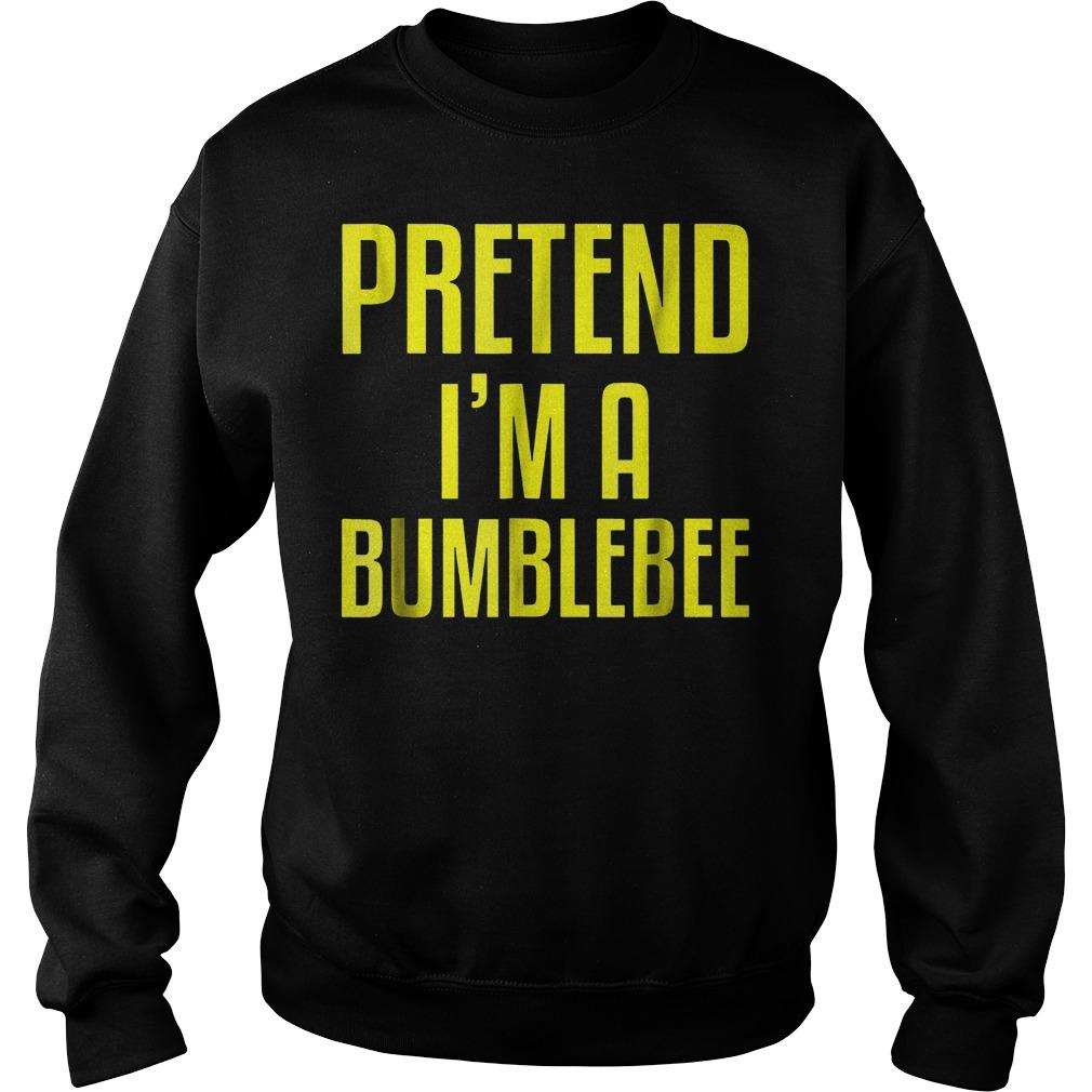 Pretend i'm a bumblebee shirt Sweatshirt Unisex