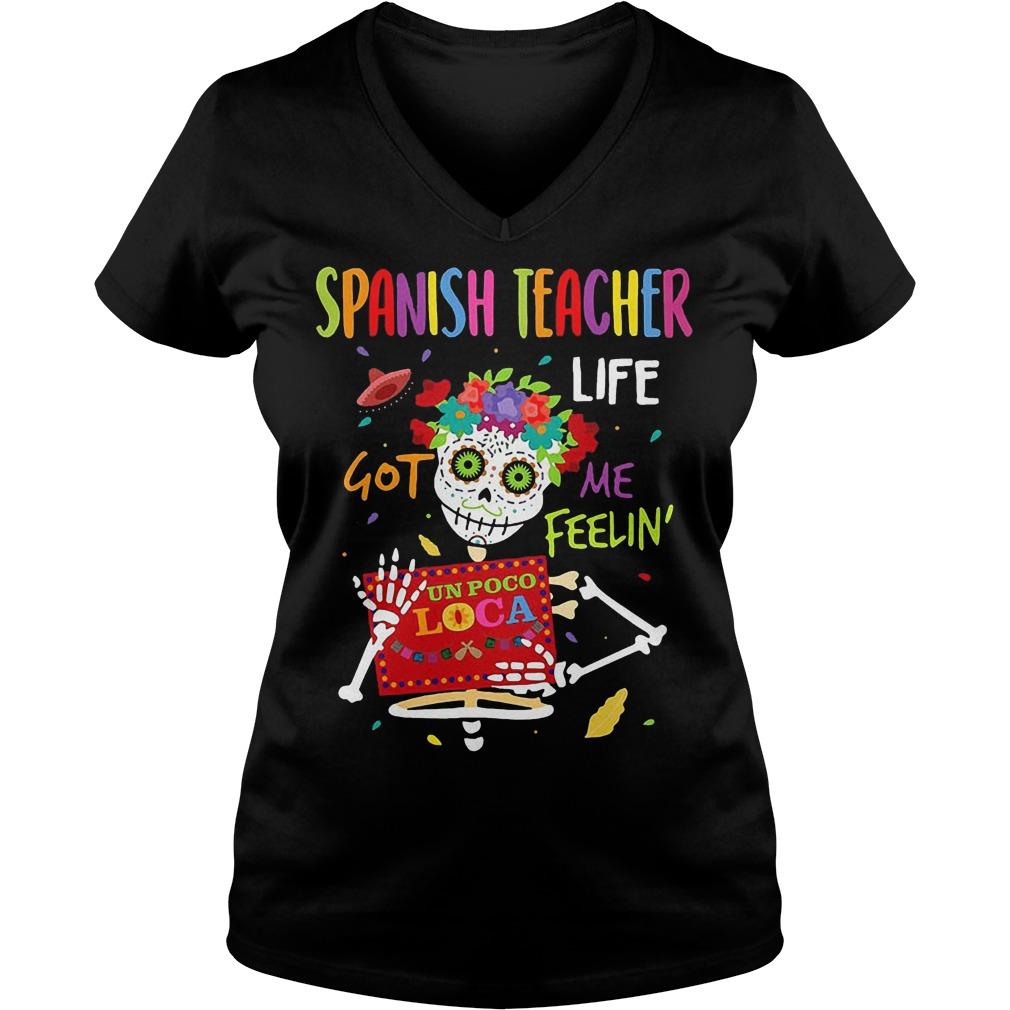 Skeleton Spanish Teacher life got me feelin un poco loco shirt Ladies V-Neck
