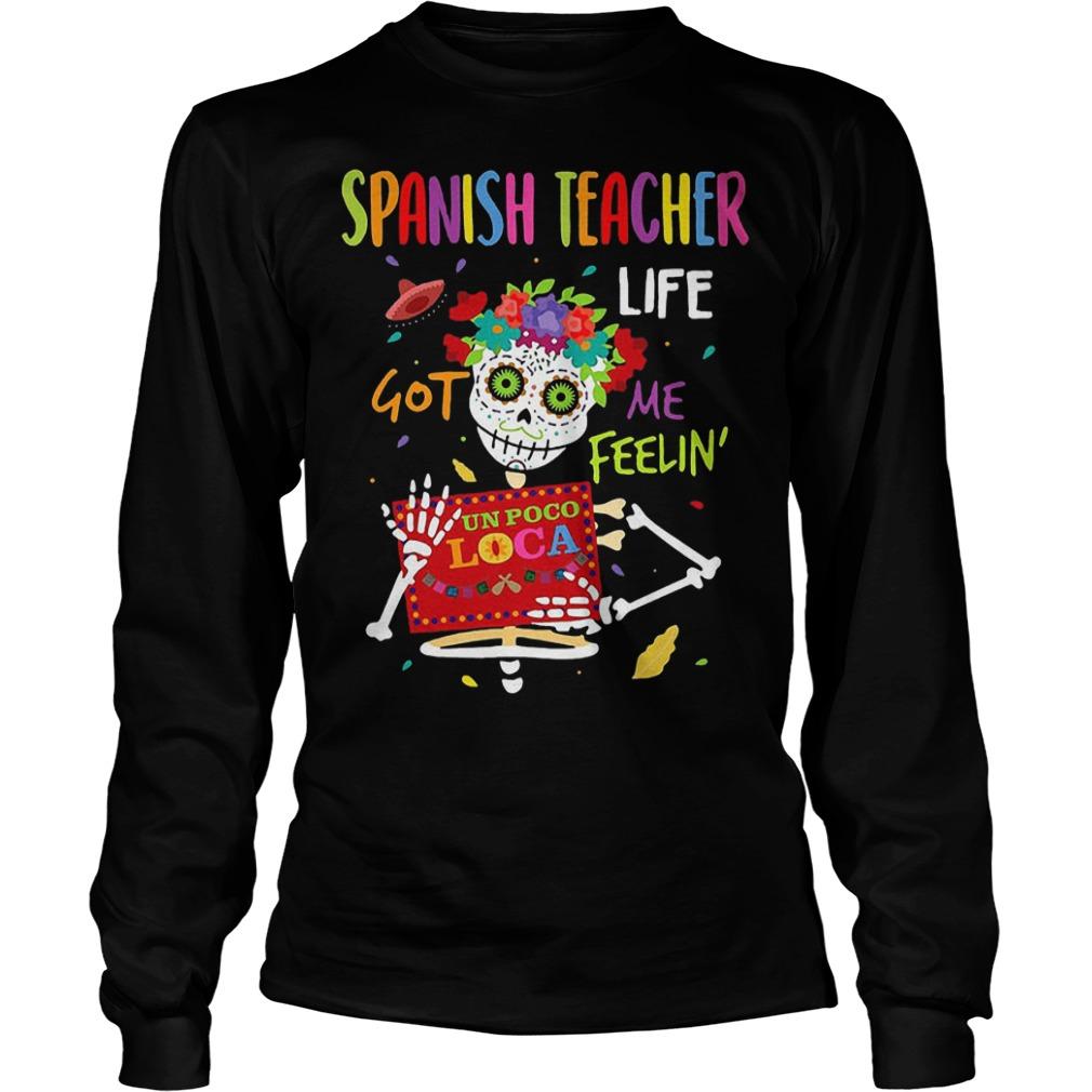 Skeleton Spanish Teacher life got me feelin un poco loco shirt Longsleeve Tee Unisex