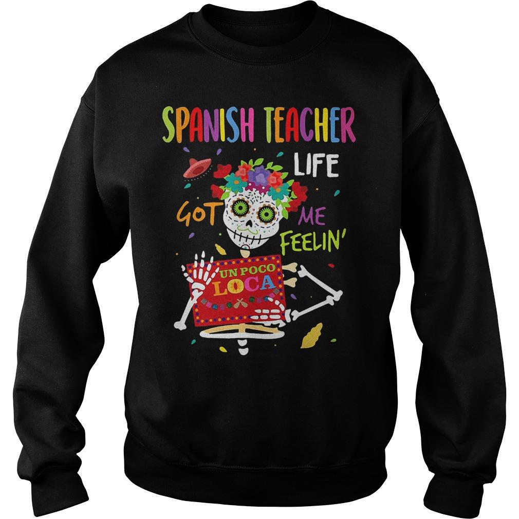 Skeleton Spanish Teacher life got me feelin un poco loco shirt Sweatshirt Unisex