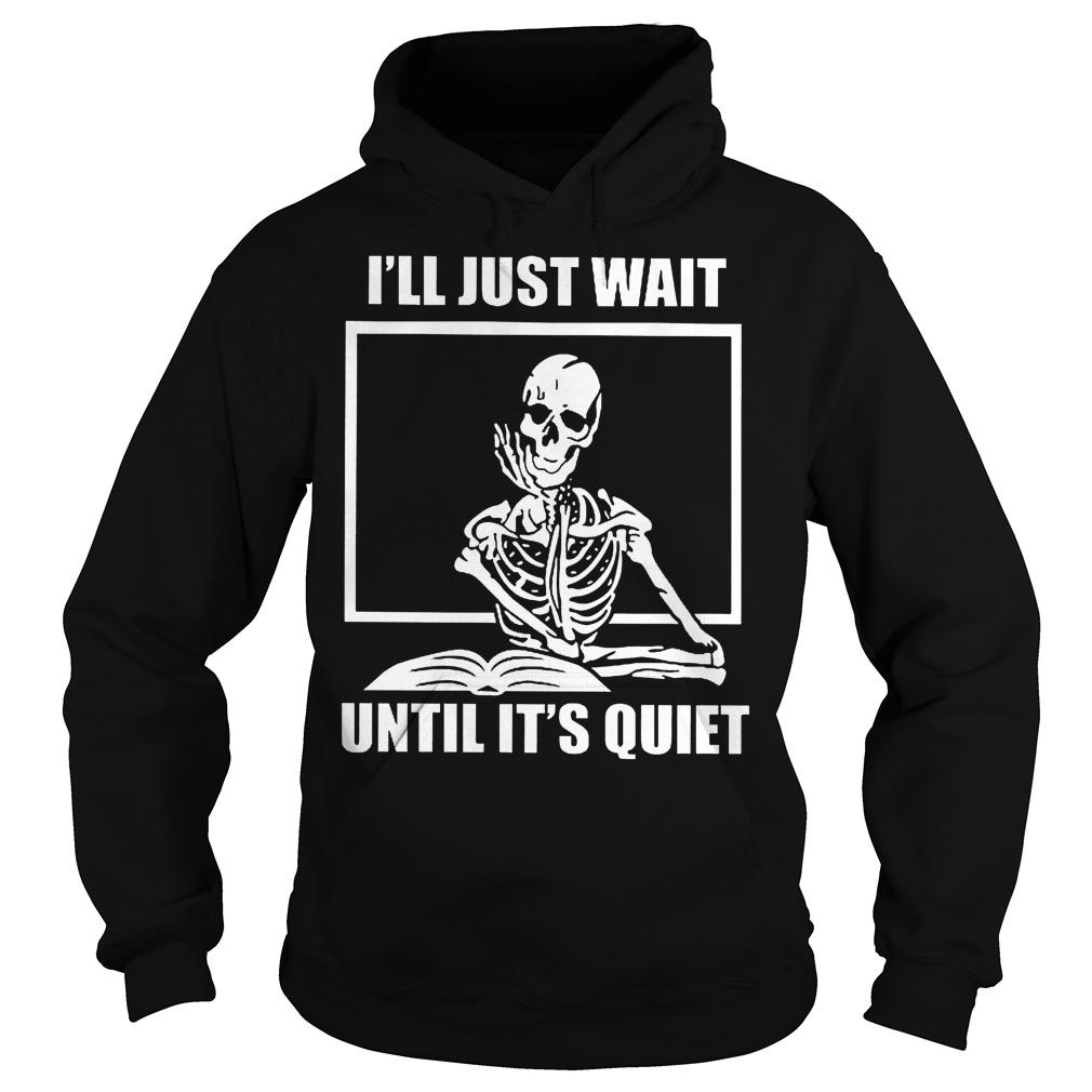 Skeleton teacher I will just wait until it's quiet shirt Hoodie