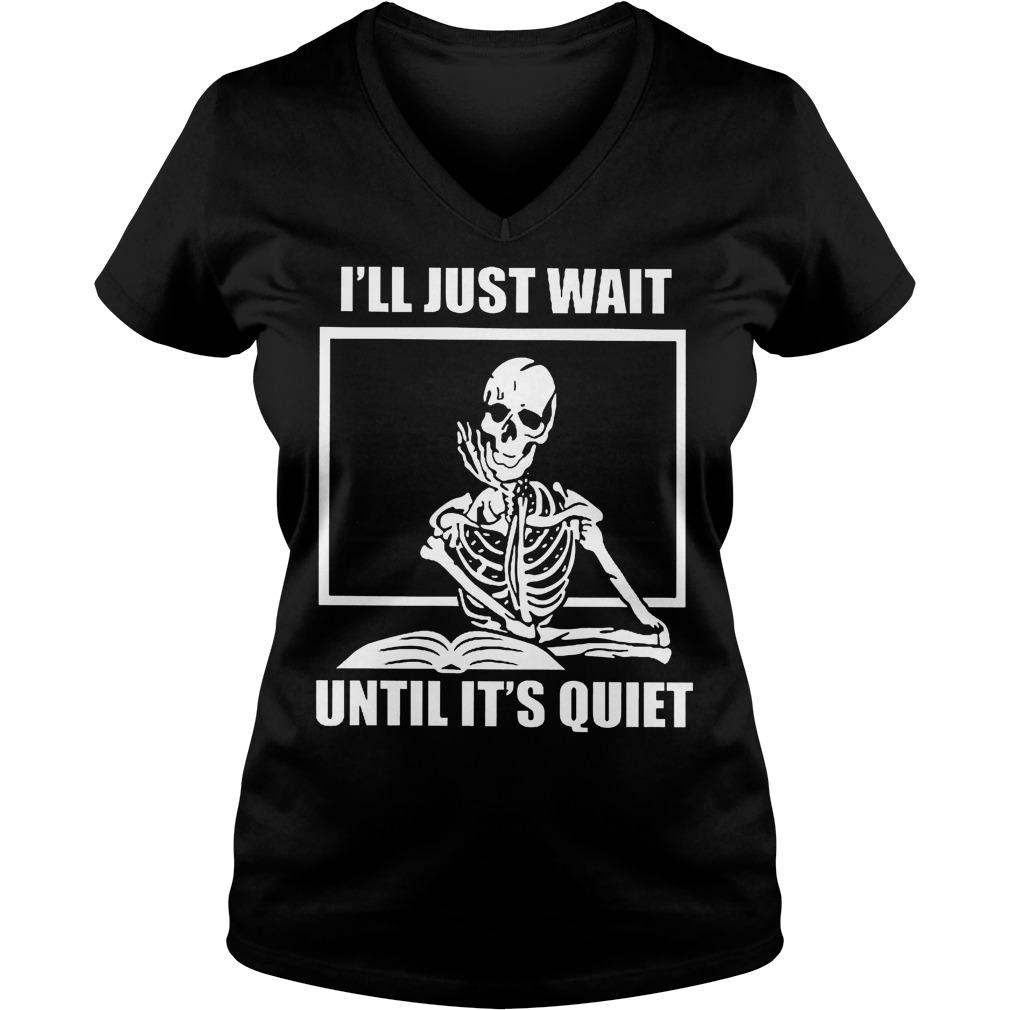 Skeleton teacher I will just wait until it's quiet shirt Ladies V-Neck