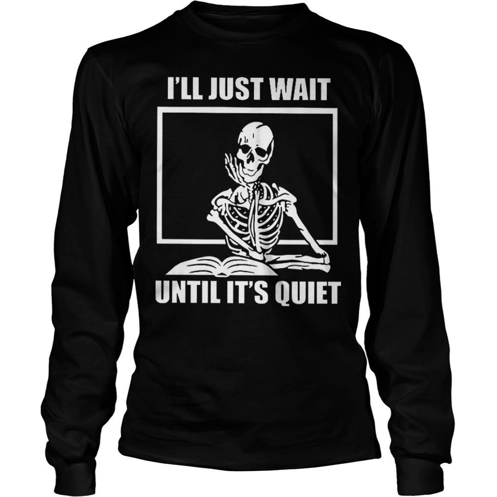 Skeleton teacher I will just wait until it's quiet shirt Longsleeve Tee Unisex