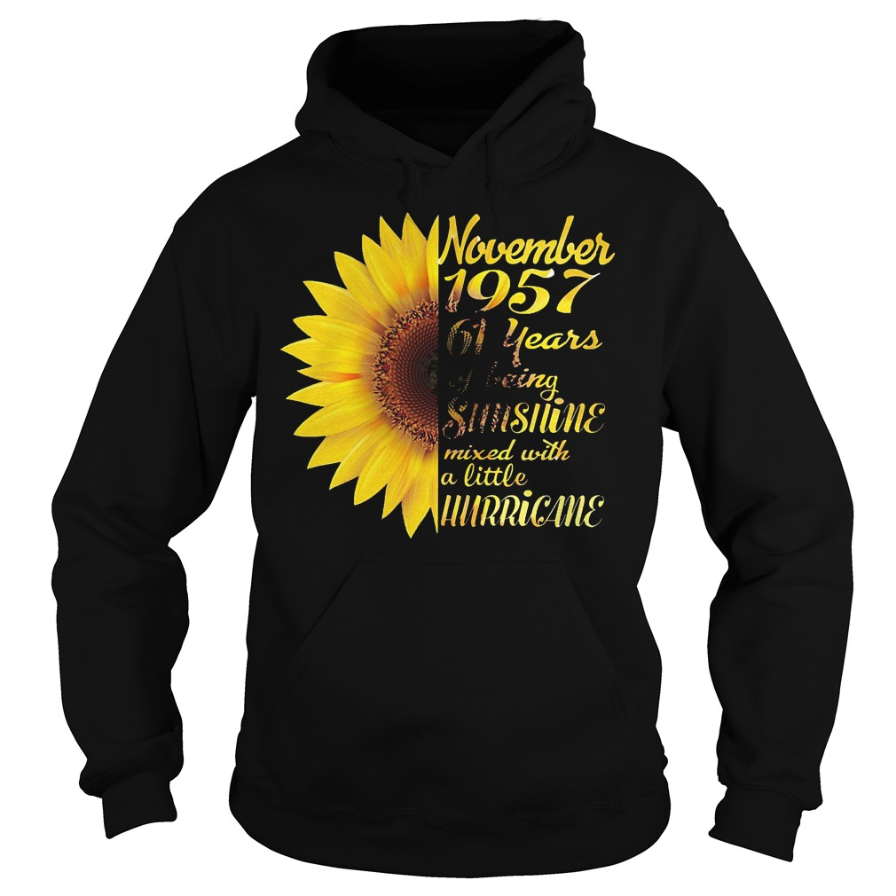 Sunflower November 1957 61 years of being sunshine mixed with a little hurricane shirt Hoodie