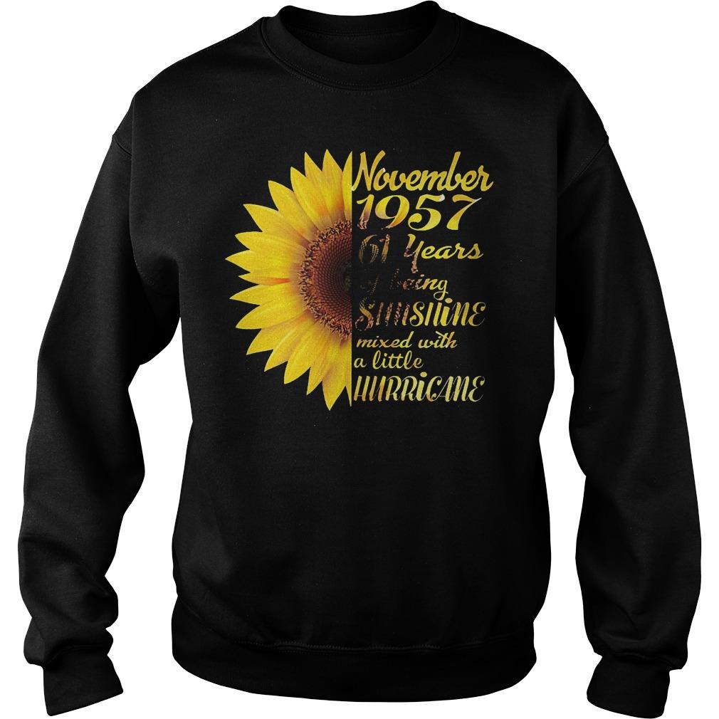 Sunflower November 1957 61 years of being sunshine mixed with a little hurricane shirt Sweatshirt Unisex