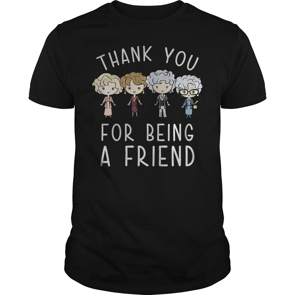Thank You For Being A Friend Shirt