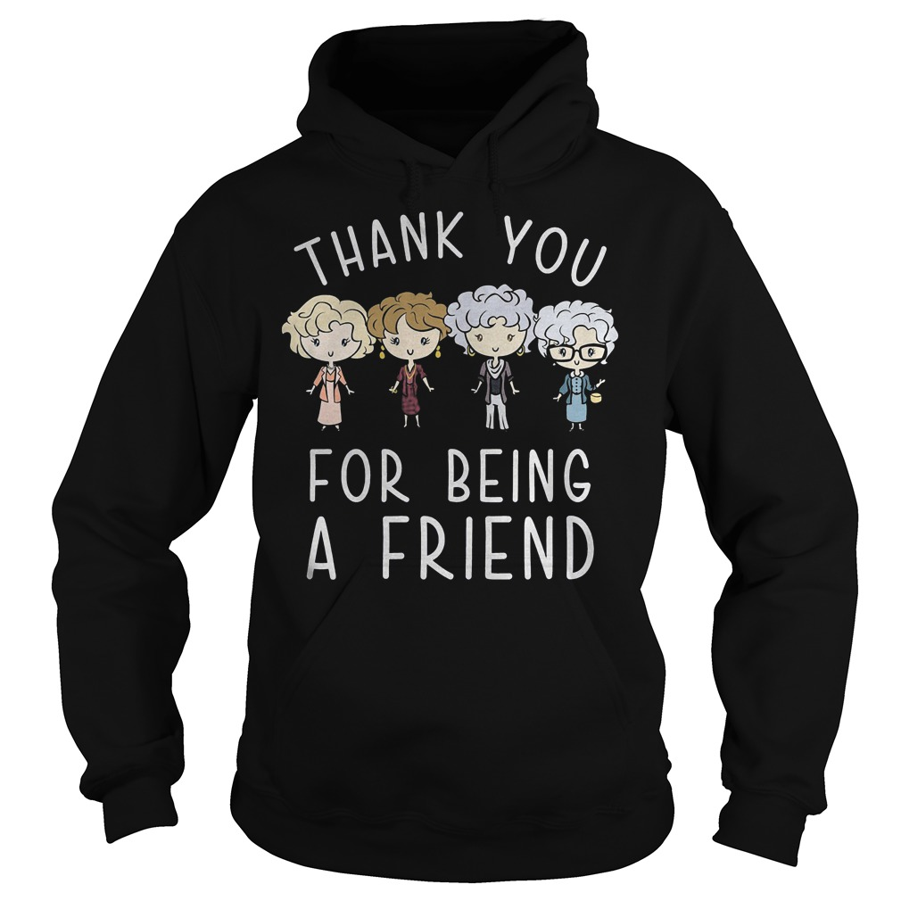 Thank You For Being A Friend Shirt Hoodie