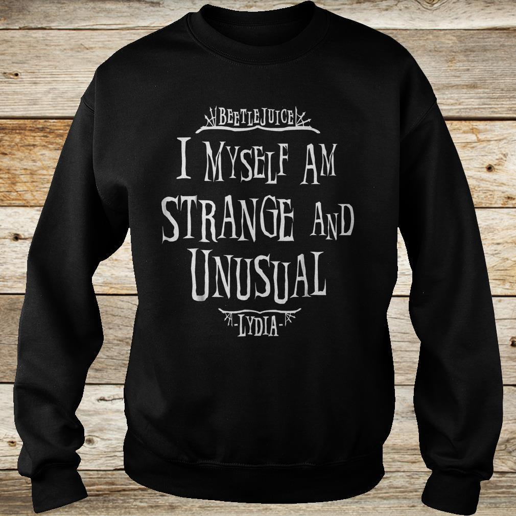 Beetlejuice i myself am strange and unusual Lydia Shirt Sweatshirt Unisex