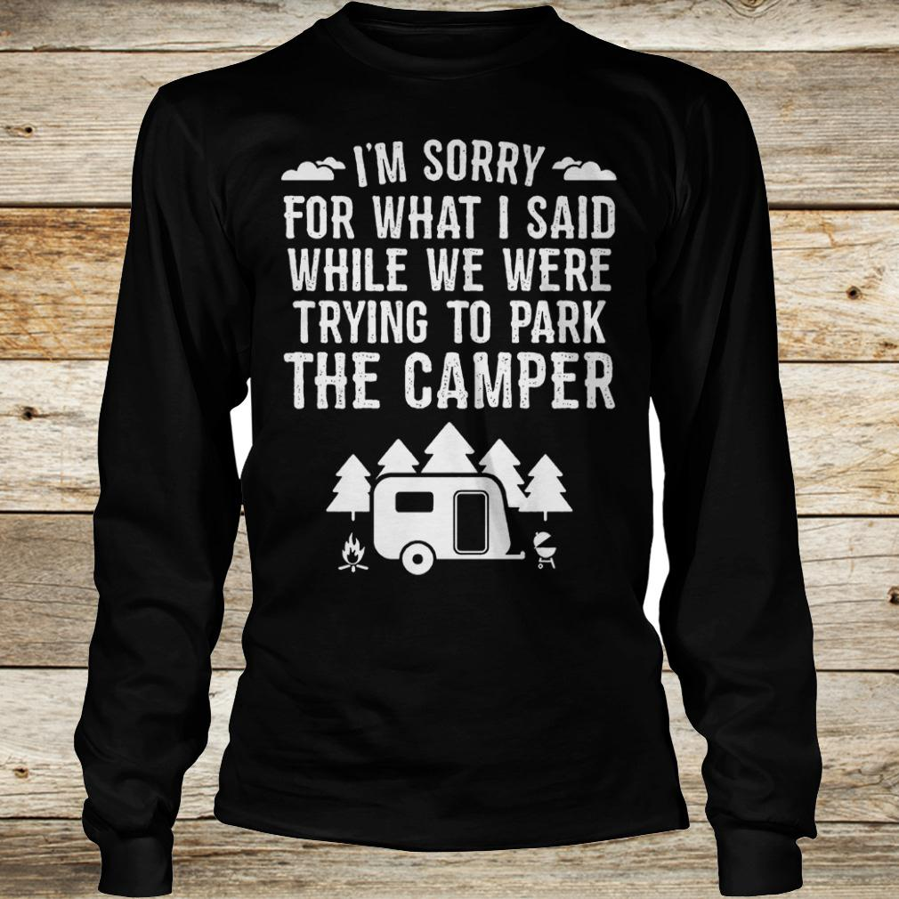 Best Price I'm sorry for what i said while we were trying to park the camper Shirt Longsleeve Tee Unisex