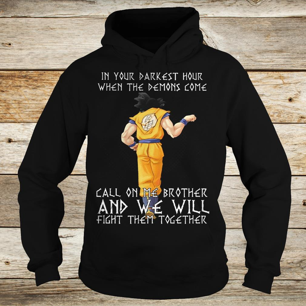 Best Price Son Goku in your darkest hour when the demons come call on me brother Shirt Hoodie