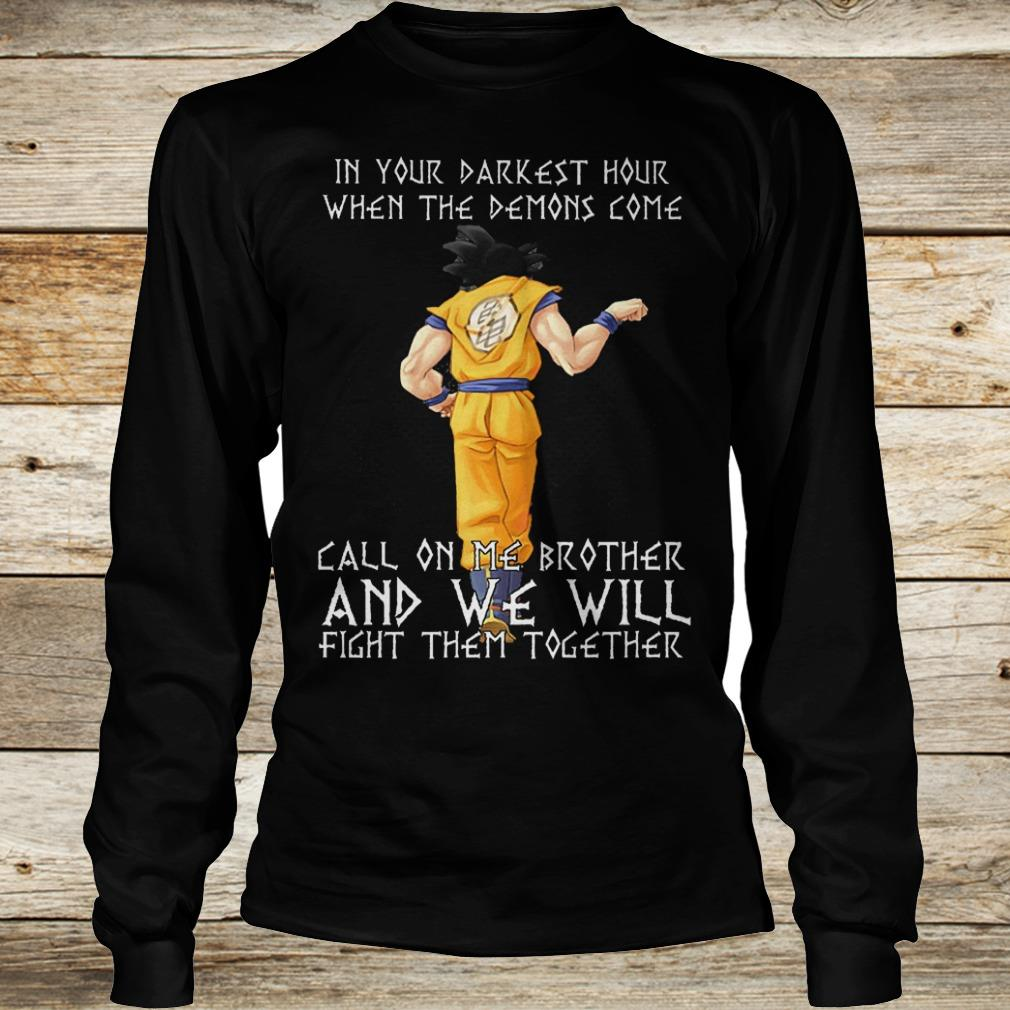 Best Price Son Goku in your darkest hour when the demons come call on me brother Shirt Longsleeve Tee Unisex