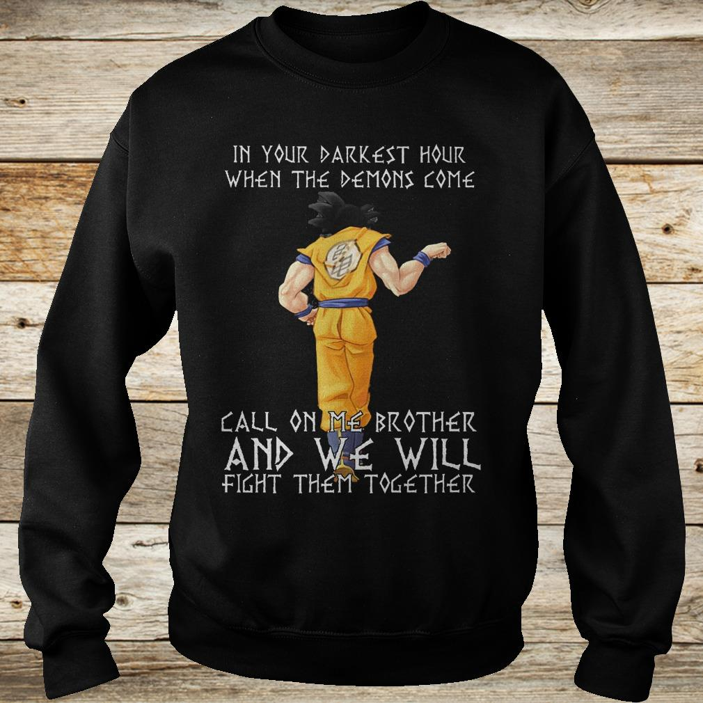 Best Price Son Goku in your darkest hour when the demons come call on me brother Shirt Sweatshirt Unisex