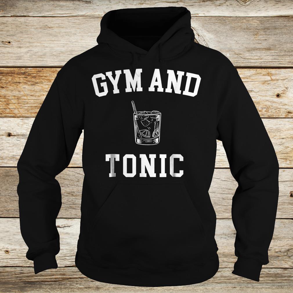 Gym and Tonic Shirt Hoodie