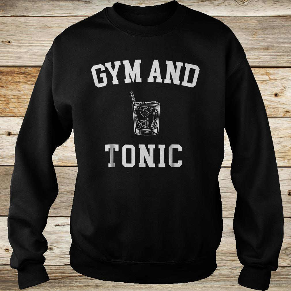 Gym and Tonic Shirt Sweatshirt Unisex