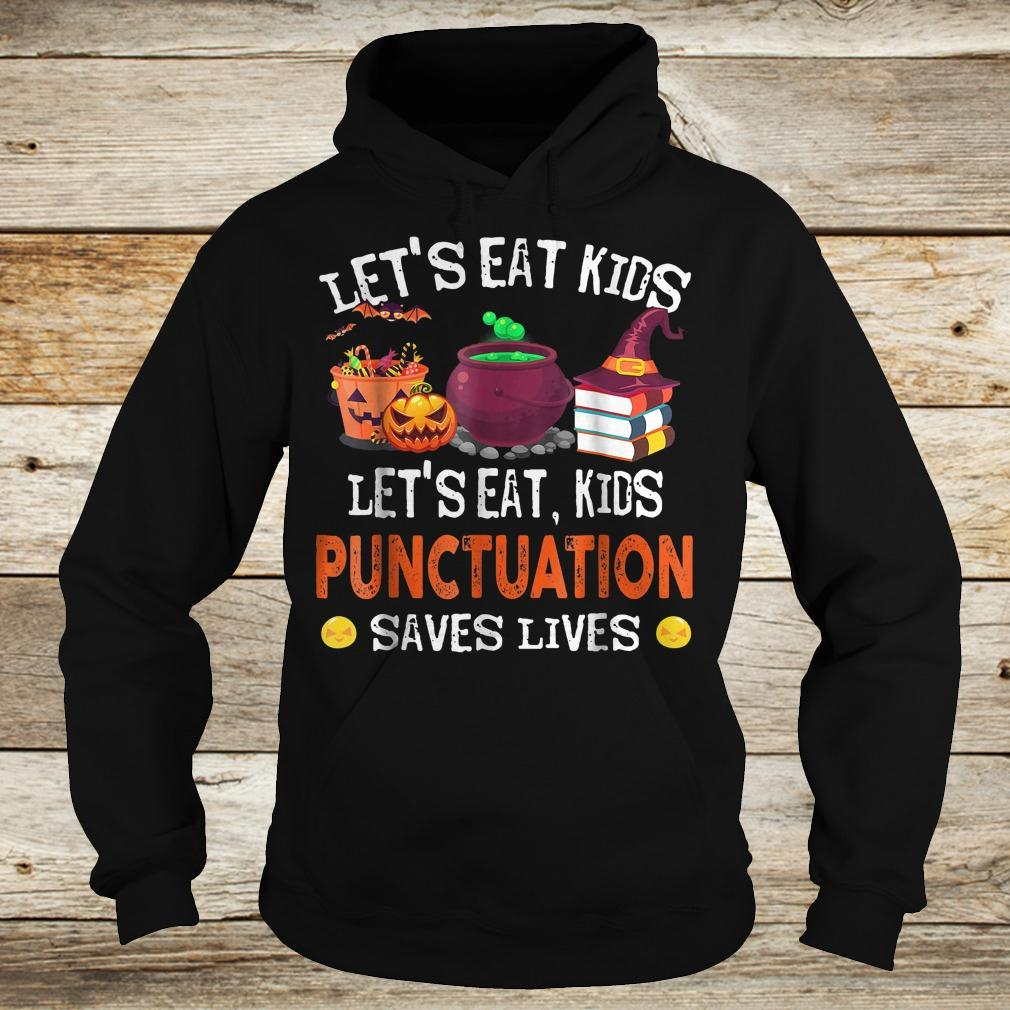 Official Halloween let's eat kids punctuation saves lives shirt Hoodie