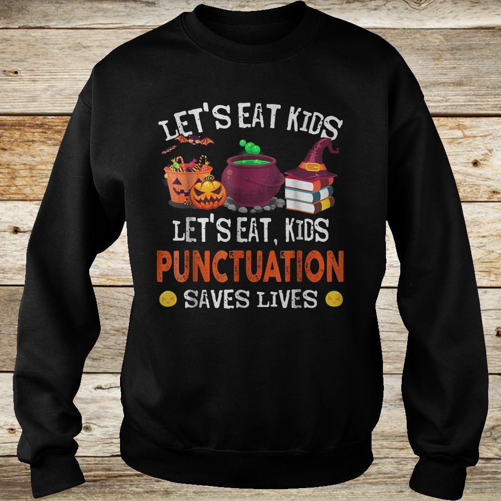 Official Halloween let's eat kids punctuation saves lives shirt Sweatshirt Unisex