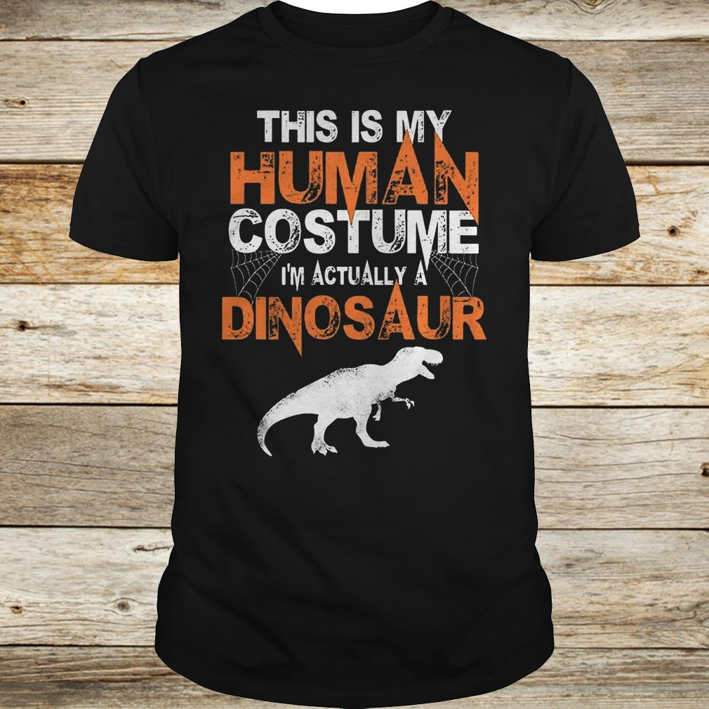 Official This is my human costume i'm actually a dinosaur shirt