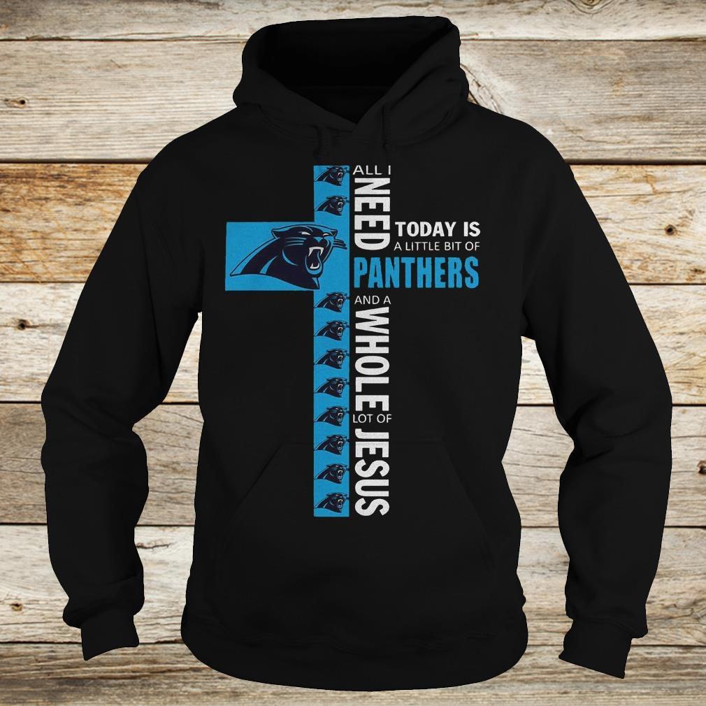 Original All I need today is a little bit of Carolina Panthers and a whole lot of Jesus Shirt Hoodie