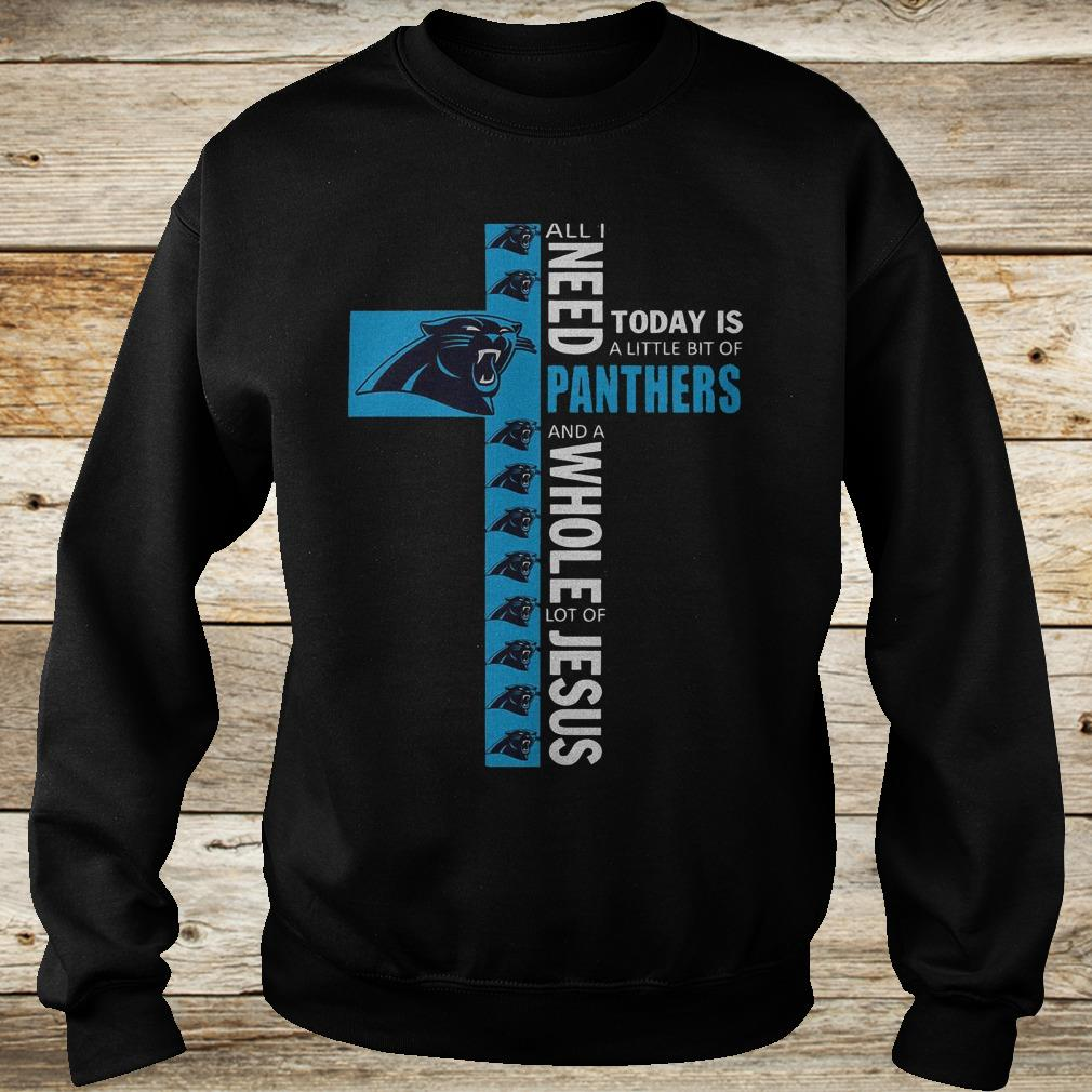 Original All I need today is a little bit of Carolina Panthers and a whole lot of Jesus Shirt Sweatshirt Unisex