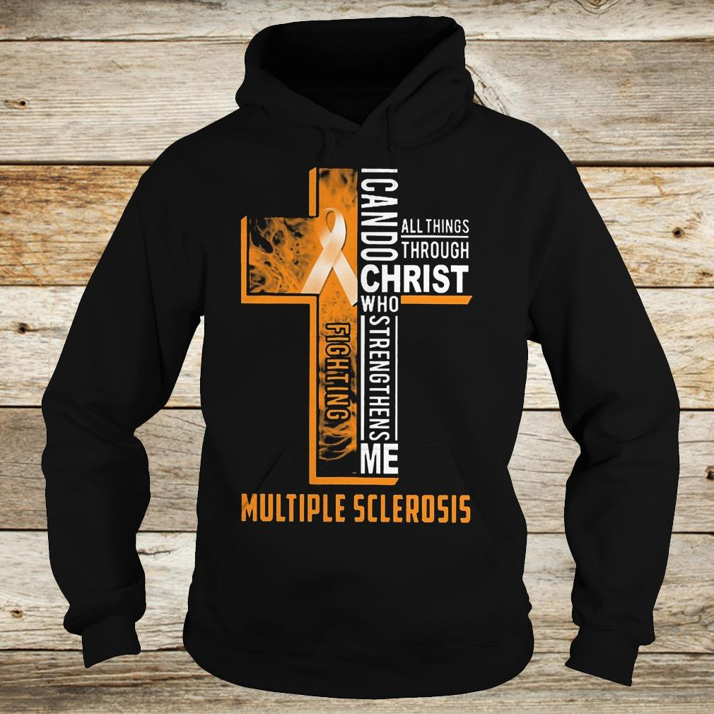Original Fighting multiple sclerosis i can do all things through Christ who Shirt Hoodie