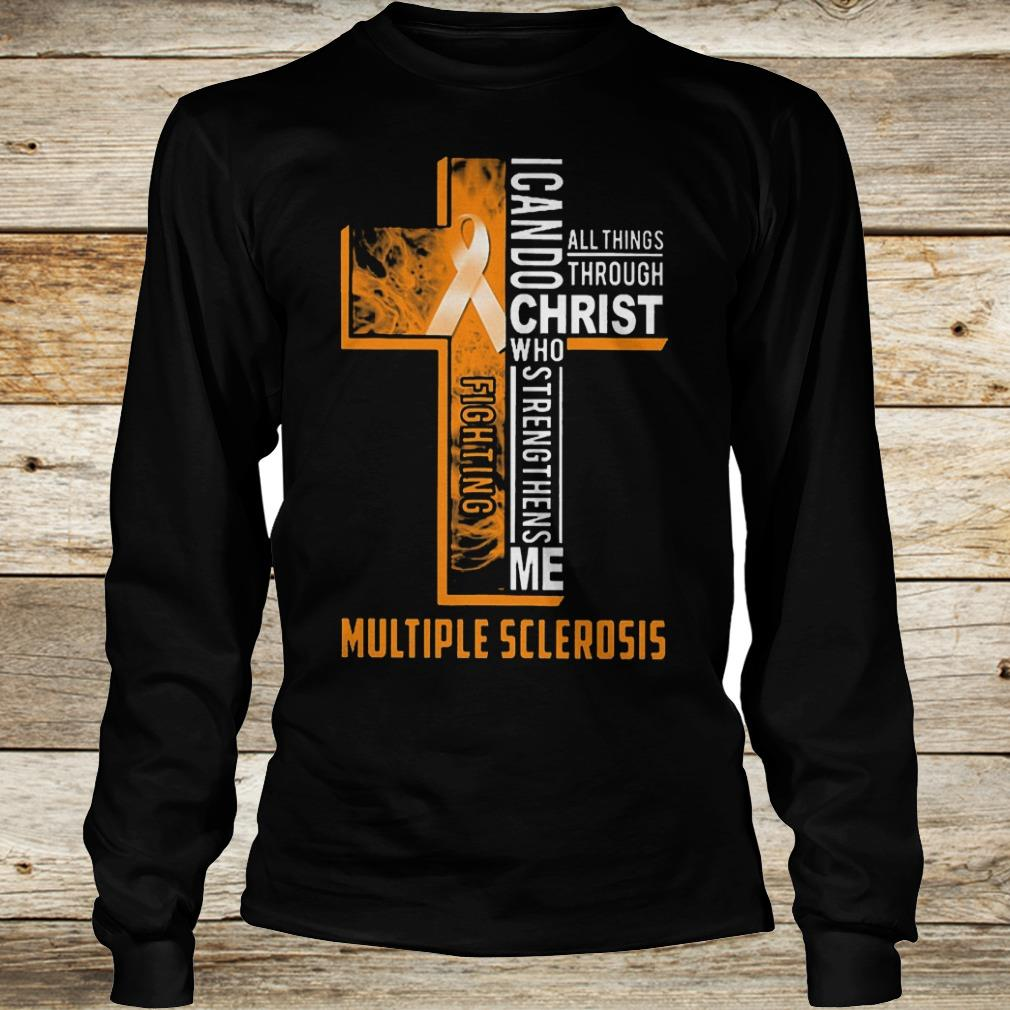 Original Fighting multiple sclerosis i can do all things through Christ who Shirt Longsleeve Tee Unisex