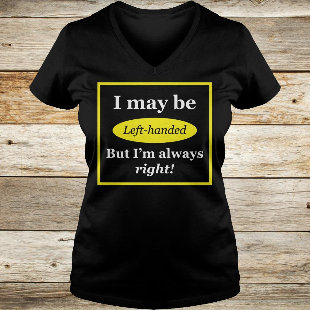 Original I May Be Left-Handed But I'm Always Right shirt Ladies V-Neck
