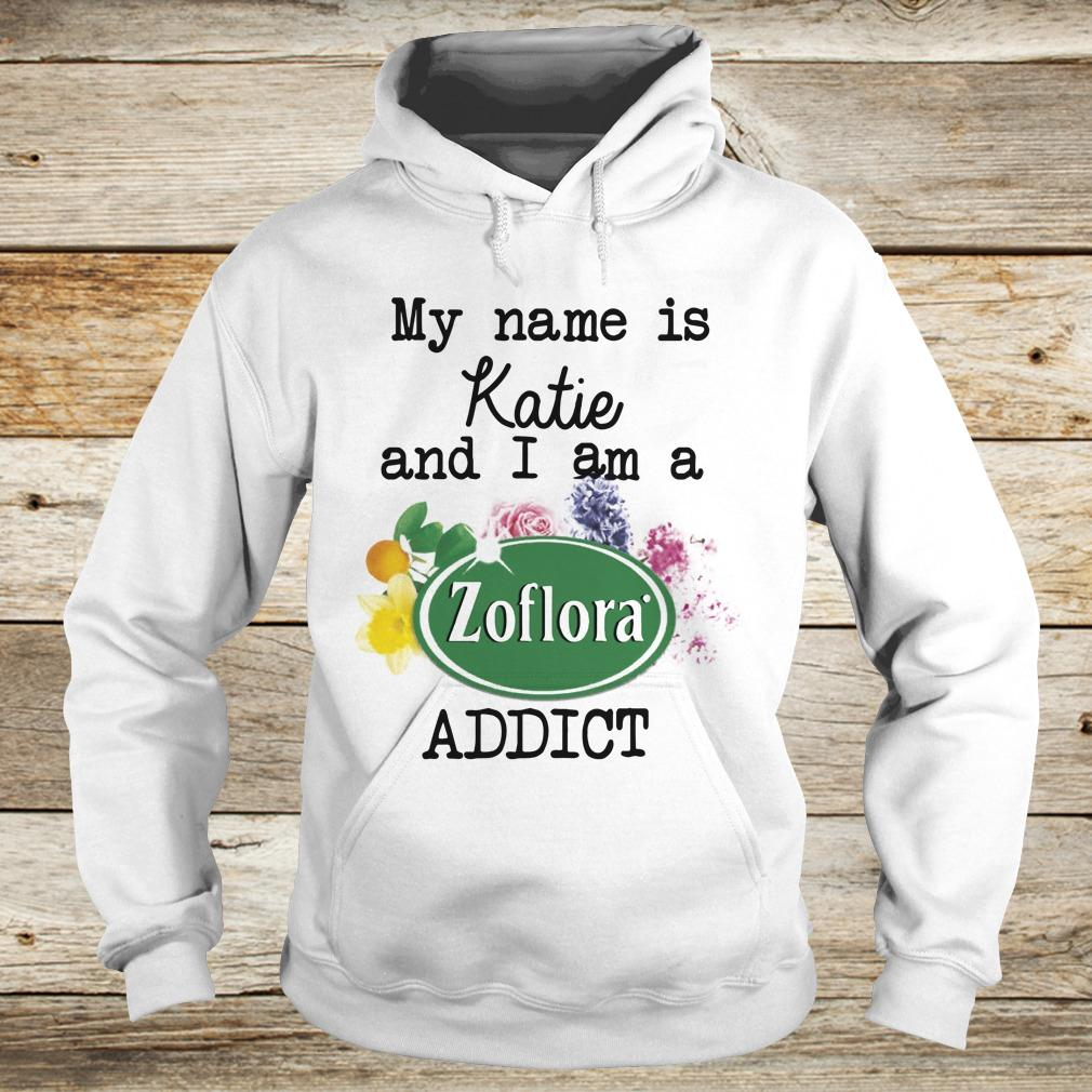 Original My name is Katie and I am a Zoflora Addict shirt Hoodie