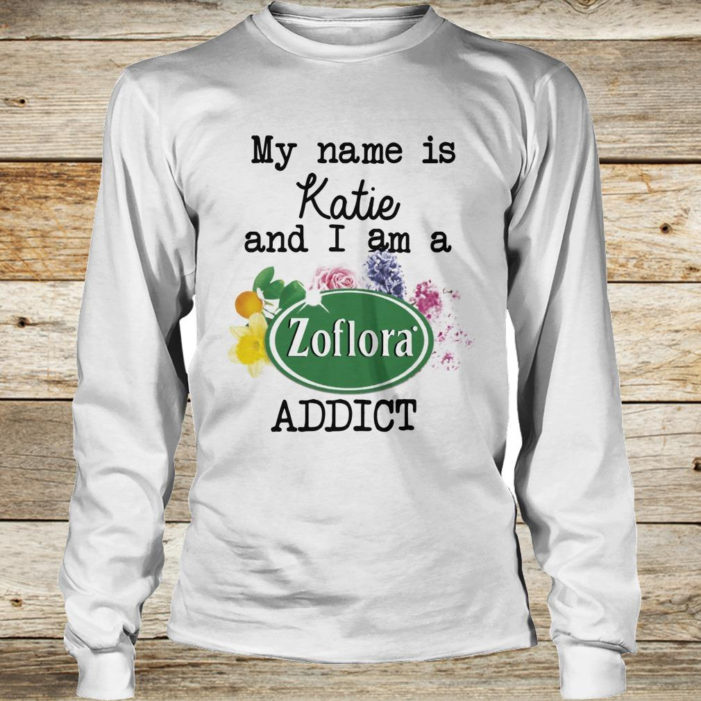 Original My name is Katie and I am a Zoflora Addict shirt Longsleeve Tee Unisex