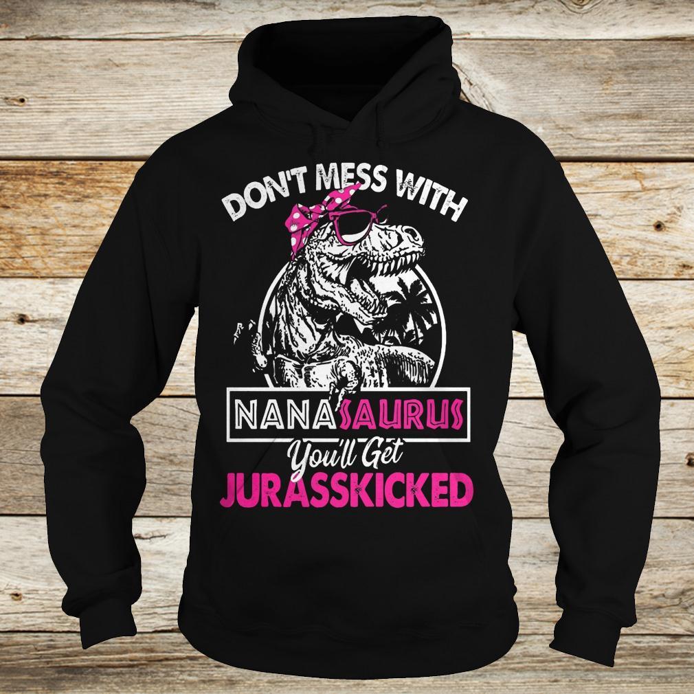 Premium Dinosaurus don't mess with Nanasaurus you'll get Jurasskicked Shirt Hoodie