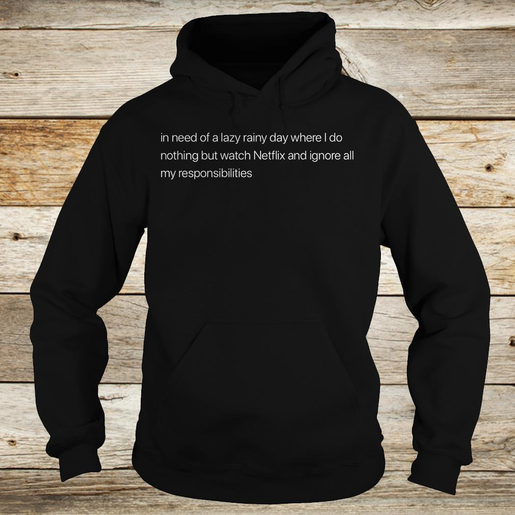 Premium In need of a lazy rainy day where i do nothing but watch Netflix shirt Hoodie