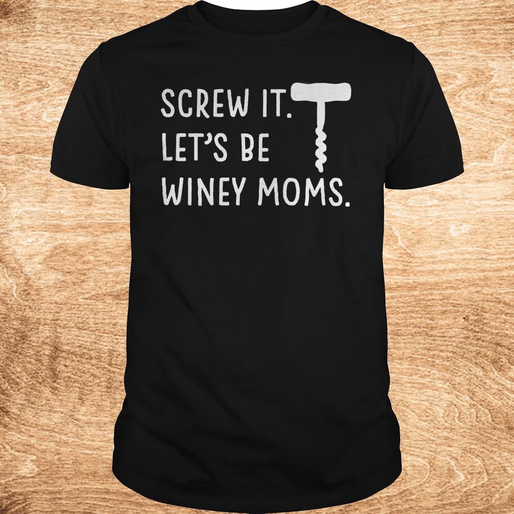 Premium Screw it let's be winey moms shirt Classic Guys / Unisex Tee