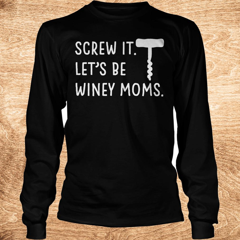 Premium Screw it let's be winey moms shirt Longsleeve Tee Unisex