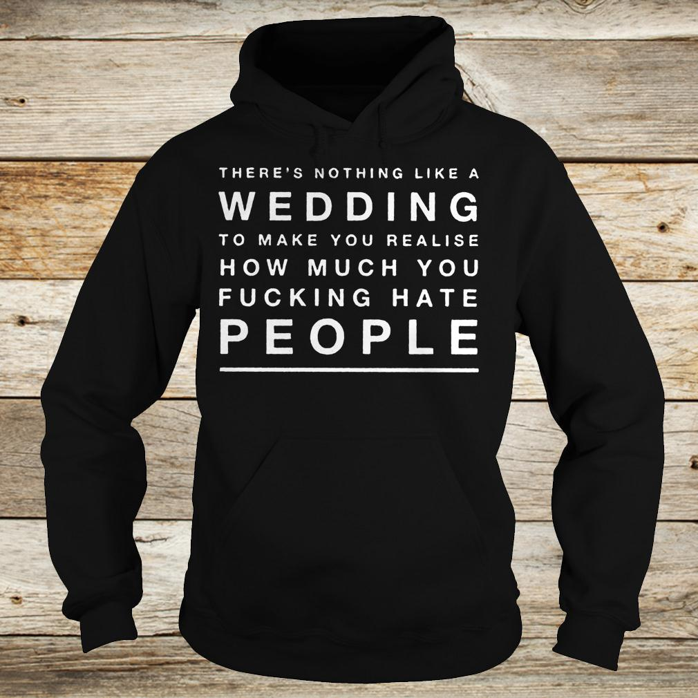 There's nothing like a wedding to make you realise how much you shirt Hoodie