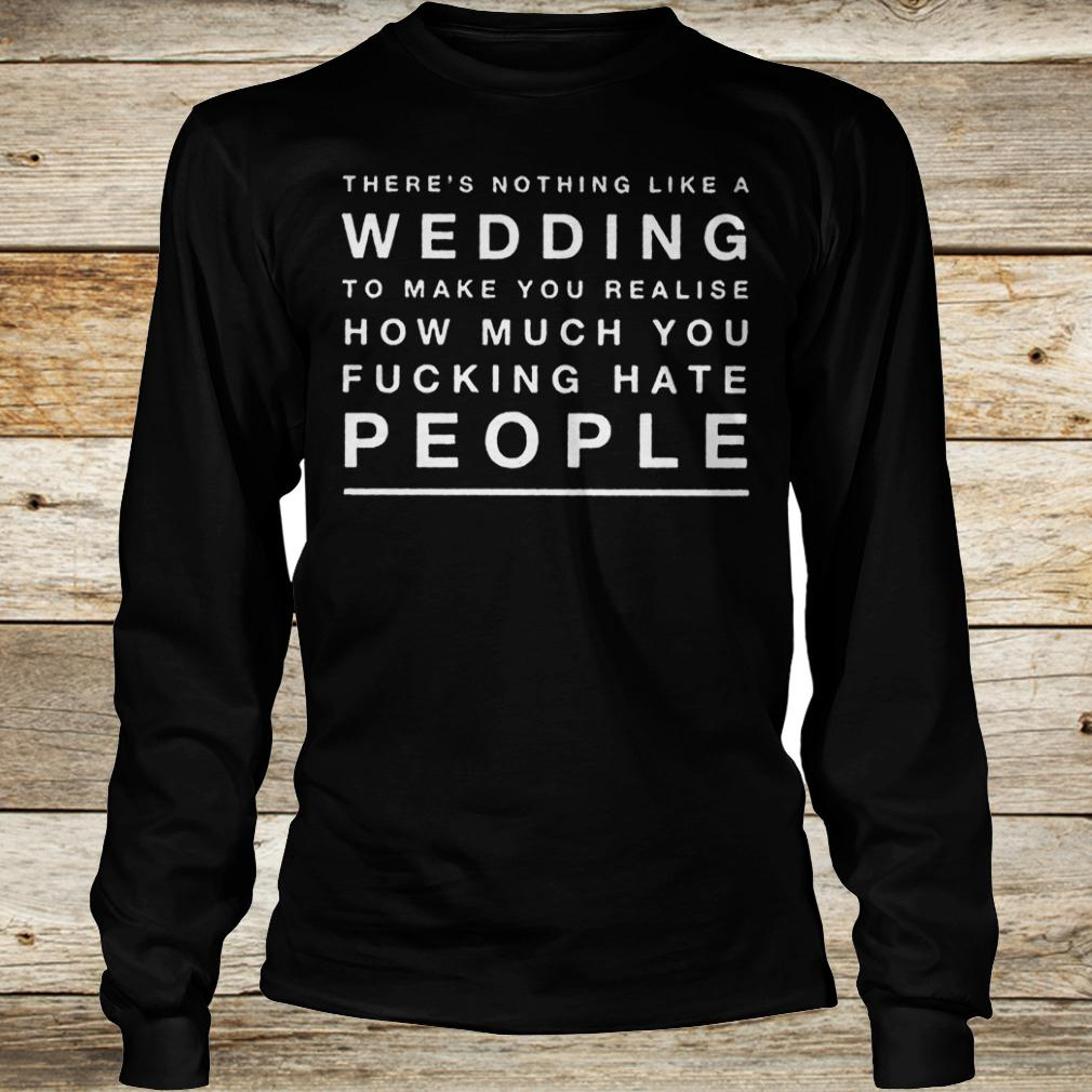 There's nothing like a wedding to make you realise how much you shirt Longsleeve Tee Unisex