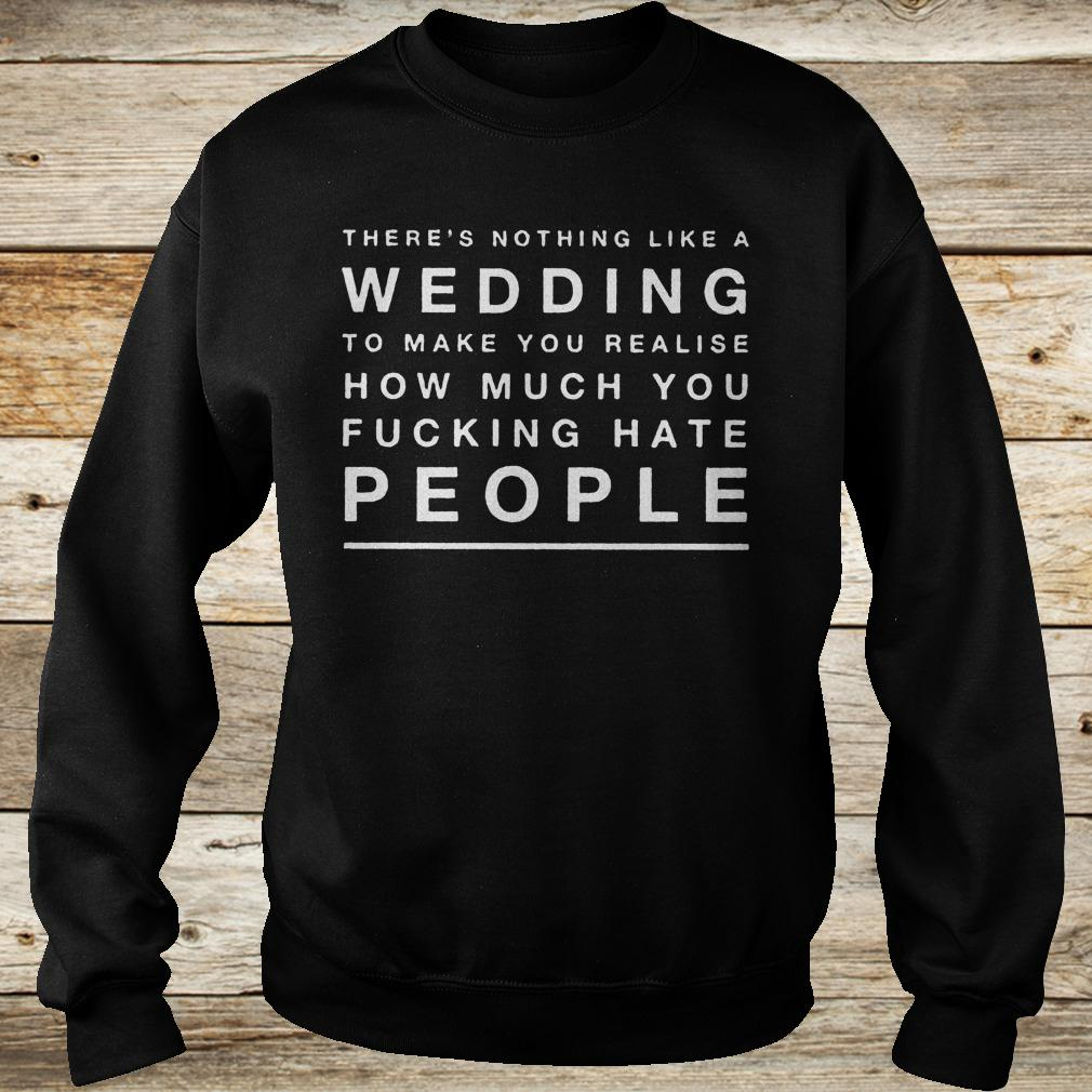 There's nothing like a wedding to make you realise how much you shirt Sweatshirt Unisex