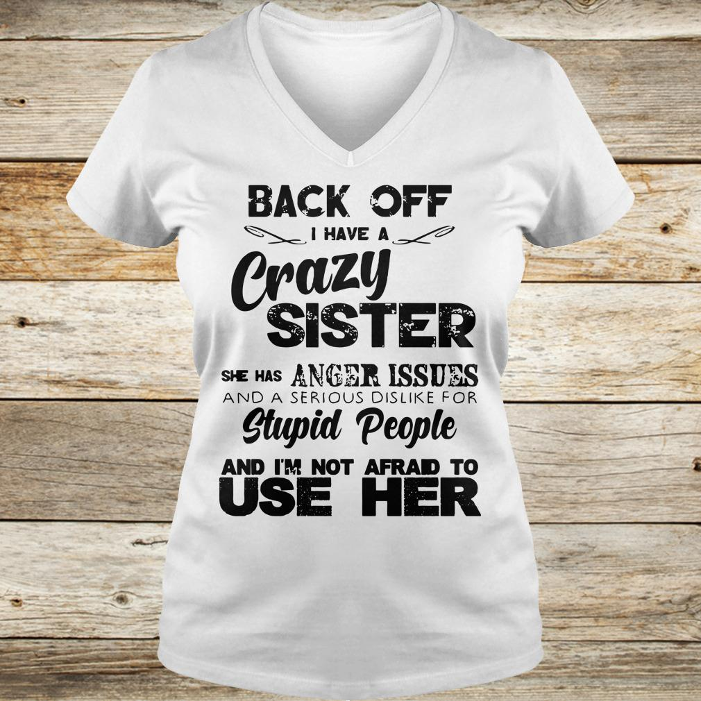 Back off I have a crazy sister she has Anger issues shirt Ladies V-Neck