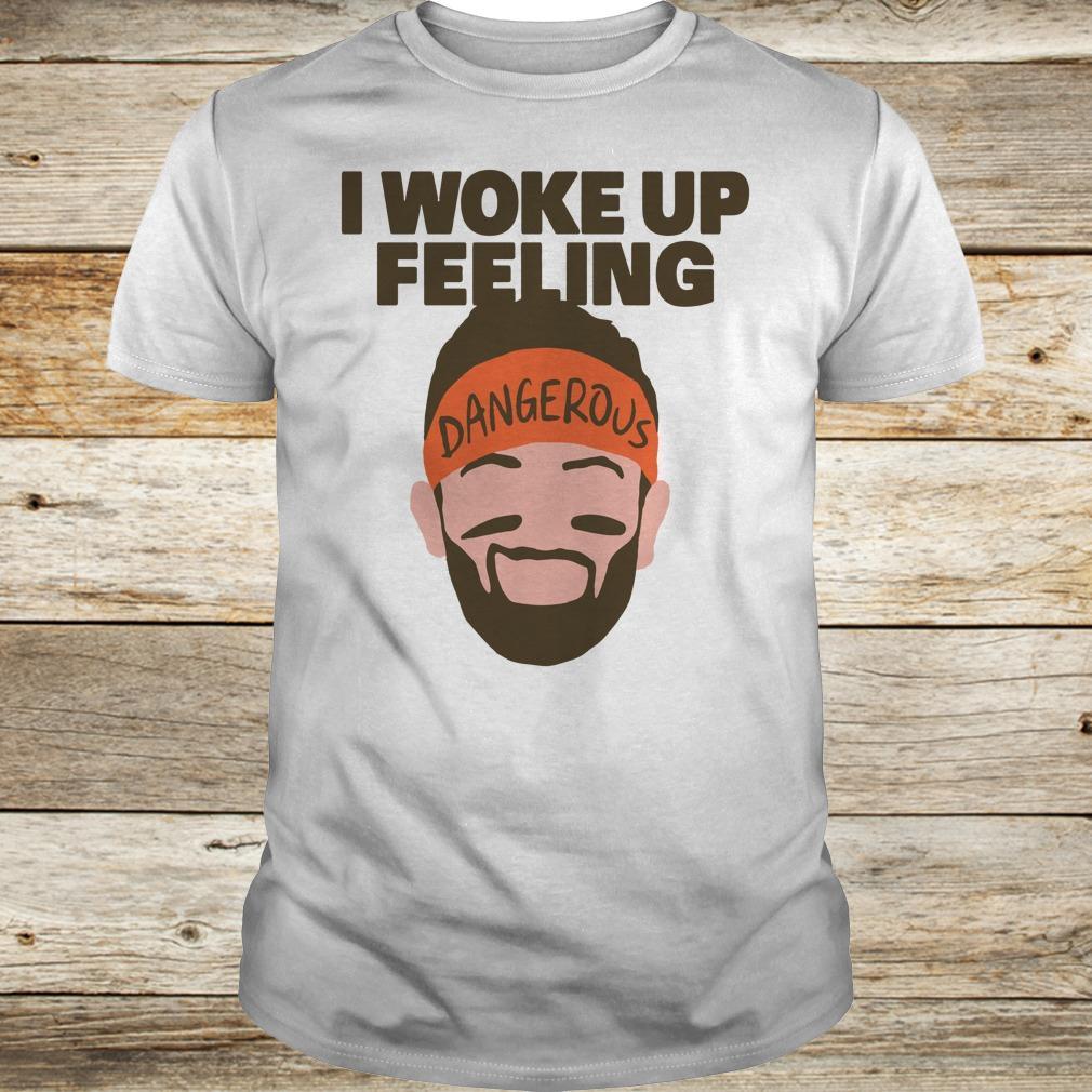 Best Price I woke up feeling Baker Mayfield Dangerous shirt Classic Guys / Unisex Tee