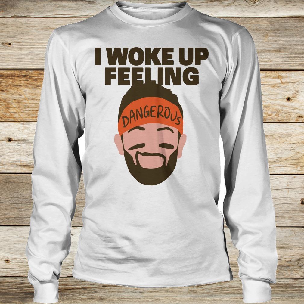 Best Price I woke up feeling Baker Mayfield Dangerous shirt Longsleeve Tee Unisex